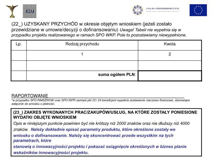 (22_) UZYSKANY PRZYCHÓD w okresie objętym wnioskiem (jeżeli zostało przewidziane w umowie/decyzji o dofinansowaniu)