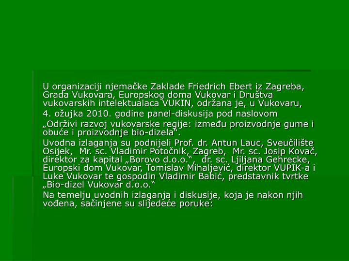 U organizaciji njemačke Zaklade Friedrich Ebert iz Zagreba, Grada Vukovara, Europskog doma Vukovar i Društva vukovarskih intelektualaca VUKIN, održana je, u Vukovaru,