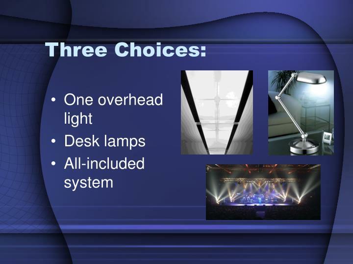 Three Choices: