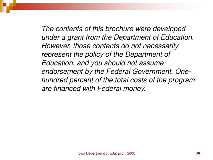 The contents of this brochure were developed under a grant from the Department of Education. However, those contents do not necessarily represent the policy of the Department of Education, and you should not assume endorsement by the Federal Government. One-hundred percent of the total costs of the program are financed with Federal money.