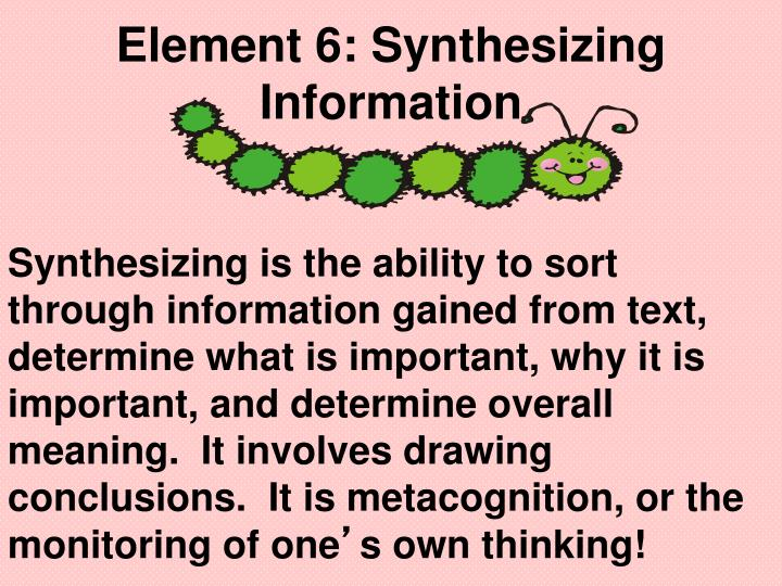 Element 6: Synthesizing Information