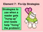 element 7 fix up strategies