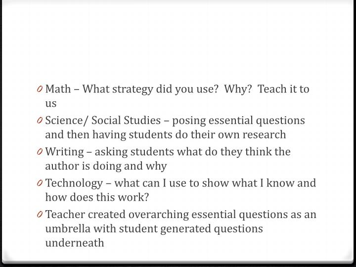 Math – What strategy did you use?  Why?  Teach it to us