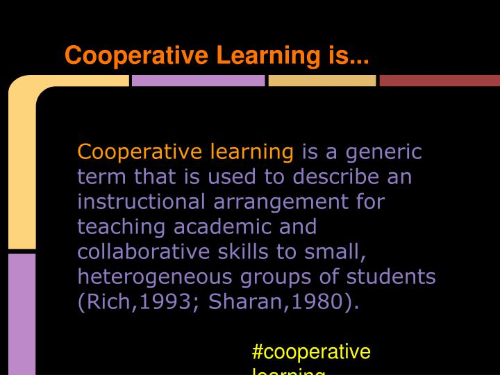 Cooperative Learning is...