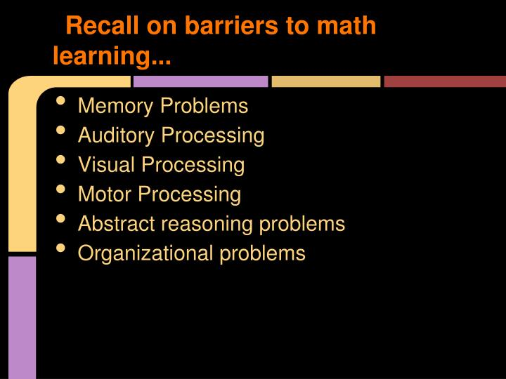 Recall on barriers to math learning...