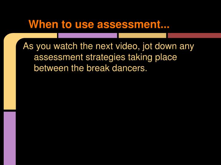 When to use assessment...
