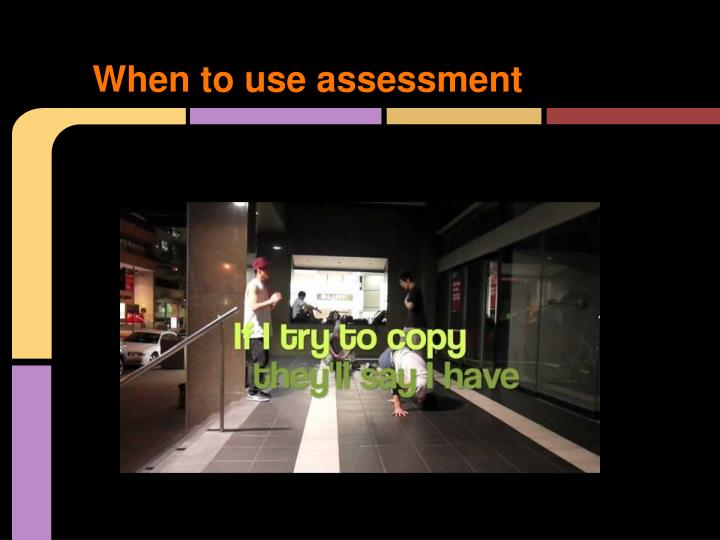 When to use assessment