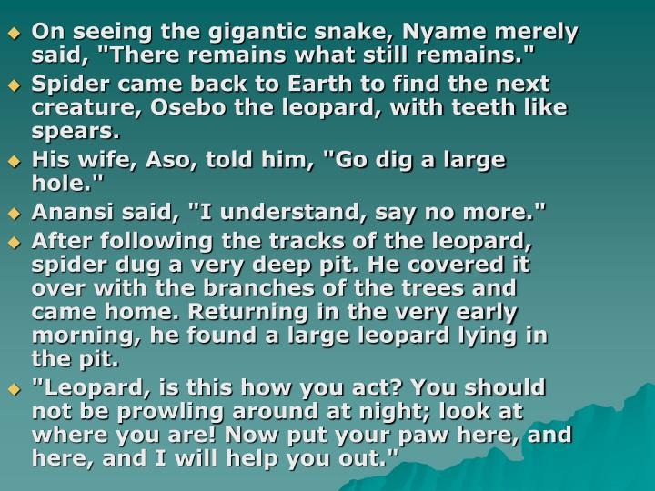 "On seeing the gigantic snake, Nyame merely said, ""There remains what still remains."""