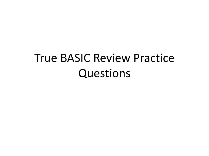 True basic review practice questions
