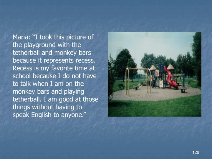"Maria: ""I took this picture of the playground with the tetherball and monkey bars because it represents recess.  Recess is my favorite time at school because I do not have to talk when I am on the monkey bars and playing tetherball. I am good at those things without having to speak English to anyone."""