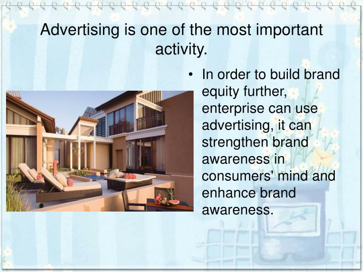 Advertising is one of the most important activity.