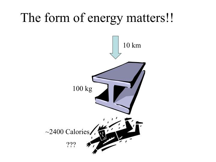 The form of energy matters!!