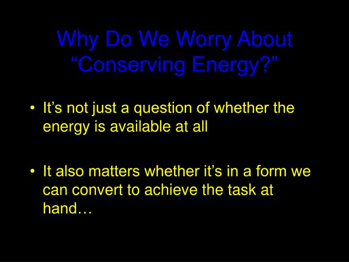 "Why Do We Worry About ""Conserving Energy?"""