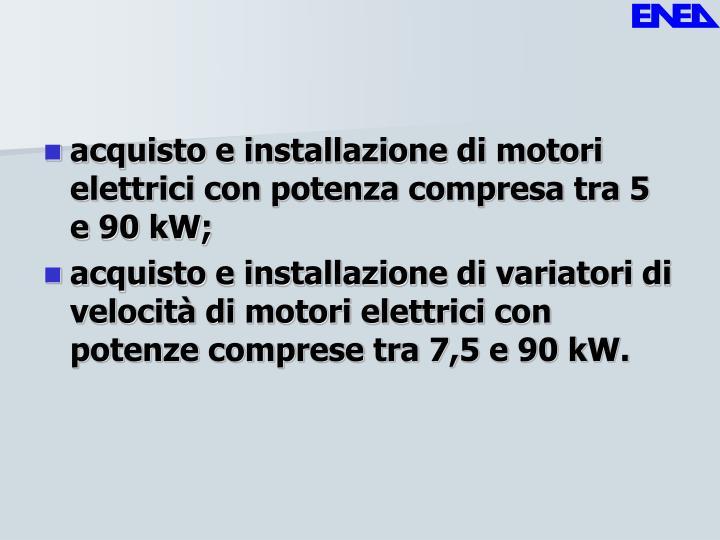 acquisto e installazione di motori elettrici con potenza compresa tra 5 e 90 kW;