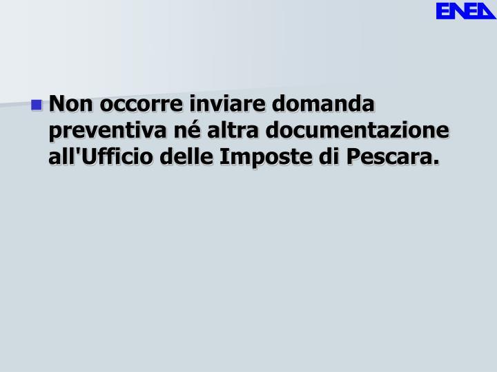 Non occorre inviare domanda preventiva né altra documentazione all'Ufficio delle Imposte di Pescara.