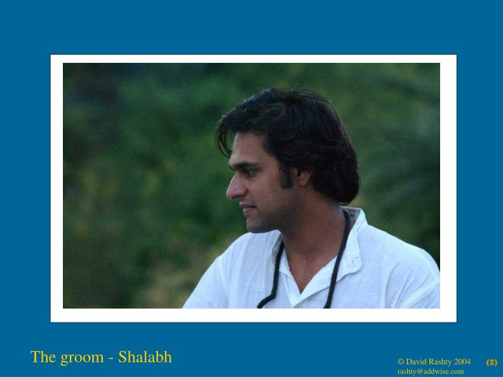 The groom - Shalabh