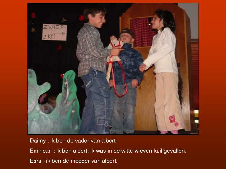 Daimy : ik ben de vader van albert.