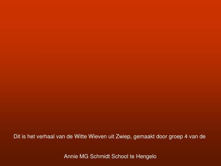 Dit is het verhaal van de Witte Wieven uit Zwiep, gemaakt door groep 4 van de