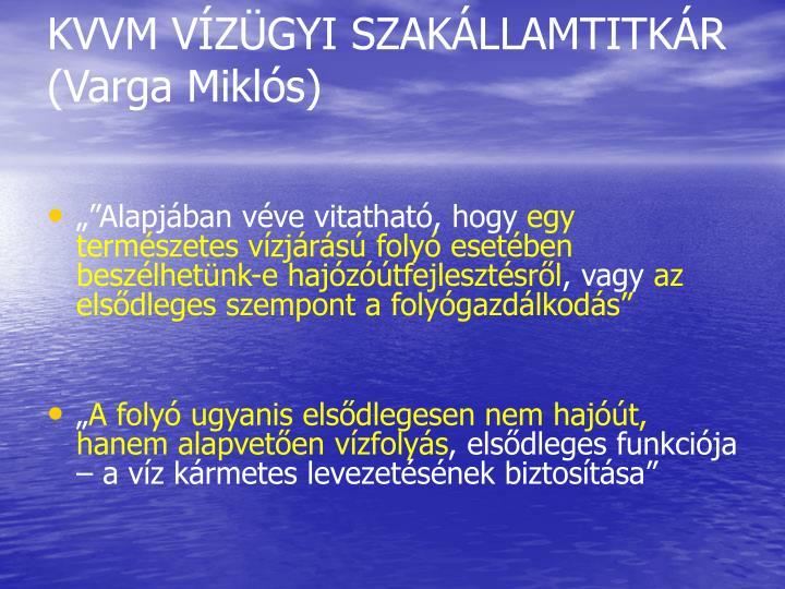 KVVM VÍZÜGYI SZAKÁLLAMTITKÁR (Varga Miklós)
