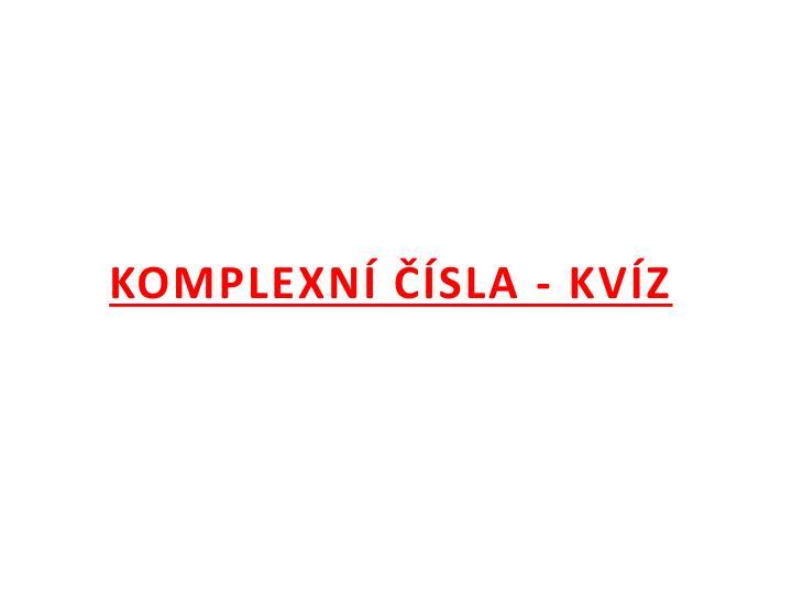 KOMPLEXNÍ ČÍSLA - KVÍZ