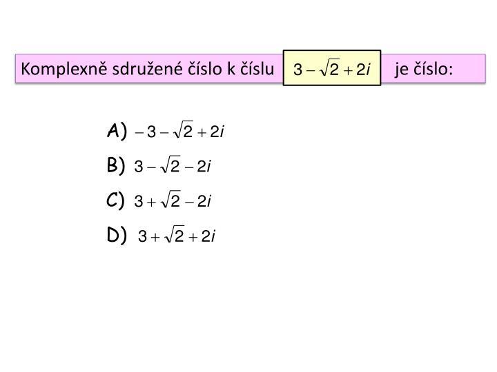 Komplexně sdružené číslo k číslu      je číslo: