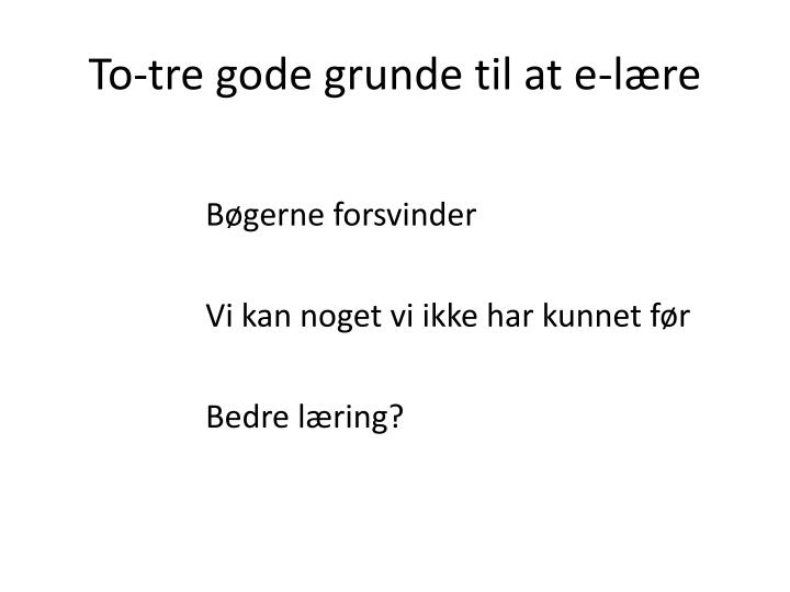 To tre gode grunde til at e l re