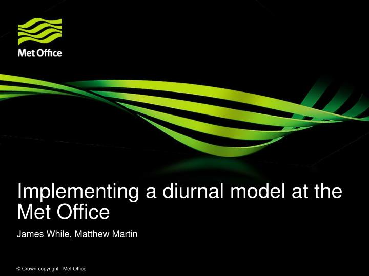 Implementing a diurnal model at the met office