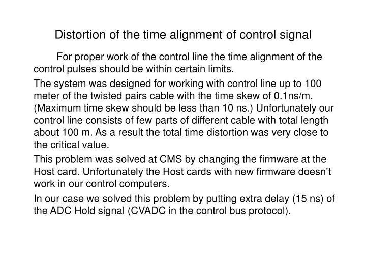 Distortion of the time alignment of control signal