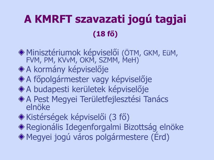 A KMRFT szavazati jogú tagjai
