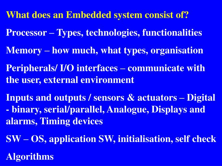 What does an Embedded system consist of?