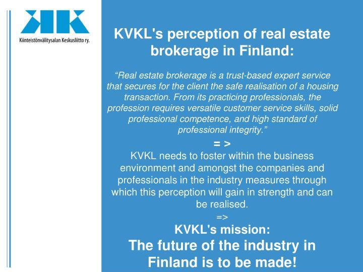 KVKL's perception of real estate brokerage in Finland: