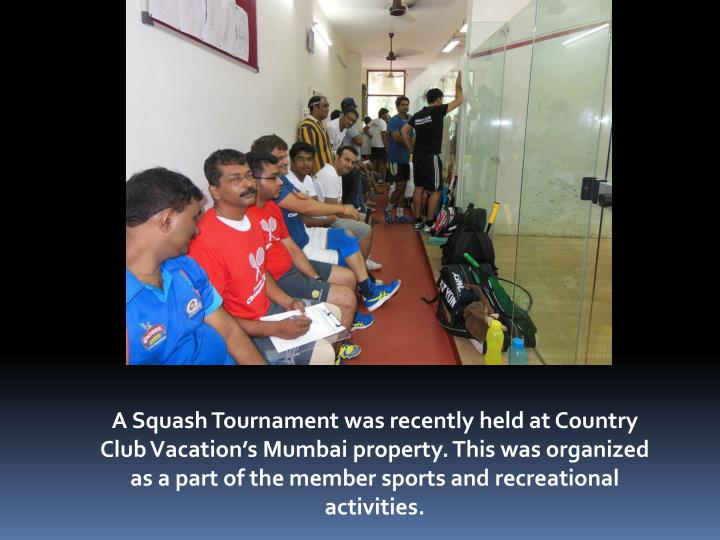 A Squash Tournament was recently held at Country Club Vacation's Mumbai property. This was organized as a part of the member sports and recreational activities.