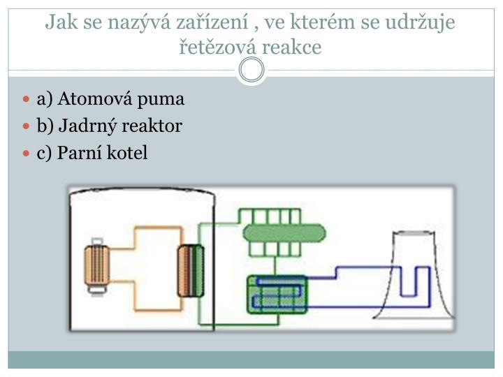Jak se nazývá zařízení , ve kterém se udržuje řetězová reakce