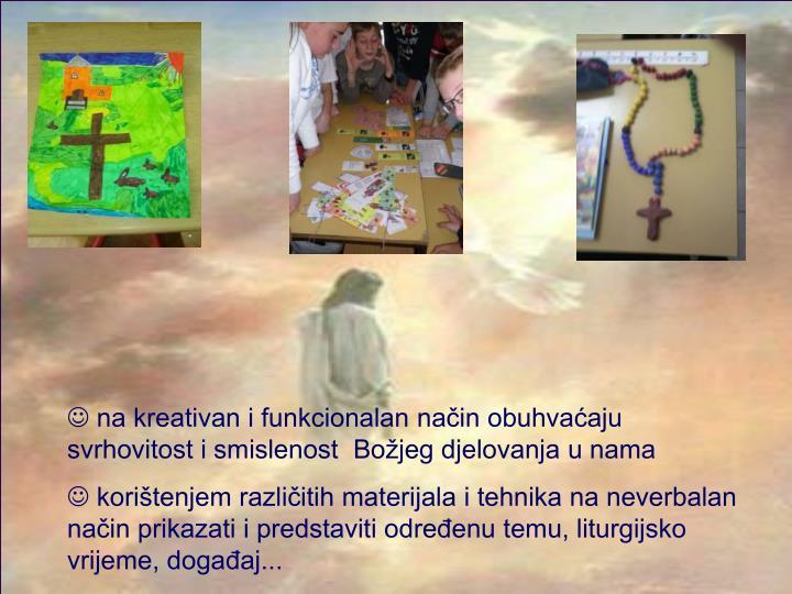na kreativan i funkcionalan način obuhvaćaju svrhovitost i smislenost  Božjeg djelovanja u nama