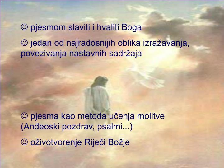 pjesmom slaviti i hvaliti Boga