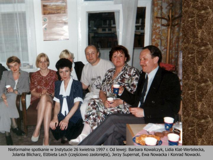Nieformalne spotkanie w Instytucie 26 kwietnia 1997 r. Od lewej: Barbara Kowalczyk, Lidia Klat-Wertelecka, Jolanta Blicharz, Elżbieta Lech (częściowo zasłonięta), Jerzy Supernat, Ewa Nowacka i Konrad Nowacki.
