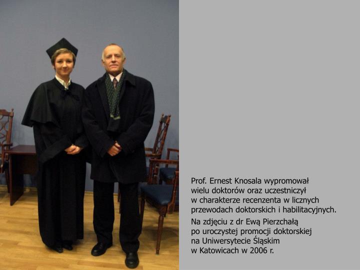 Prof. Ernest Knosala wypromował