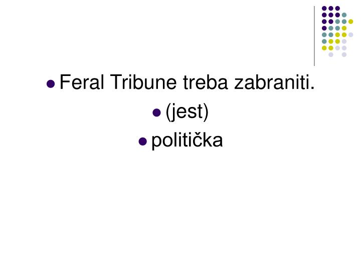 Feral Tribune treba zabraniti.