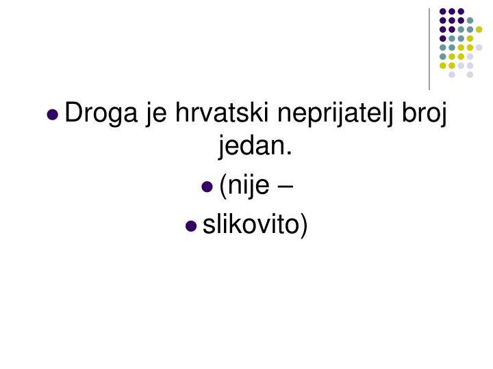 Droga je hrvatski neprijatelj broj jedan.