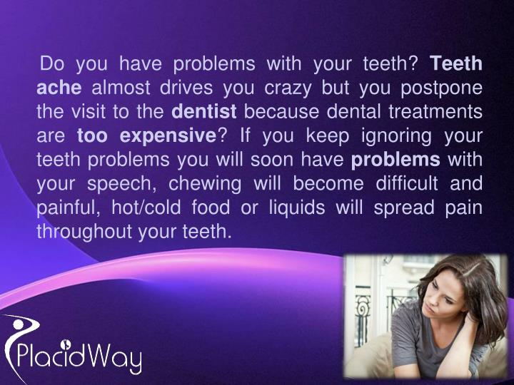 Do you have problems with your teeth?