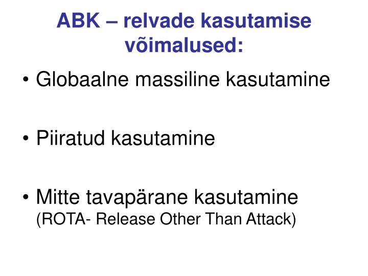 ABK – relvade kasutamise võimalused: