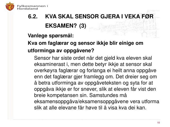6.2. KVA SKAL SENSOR GJERA I VEKA FØR EKSAMEN?