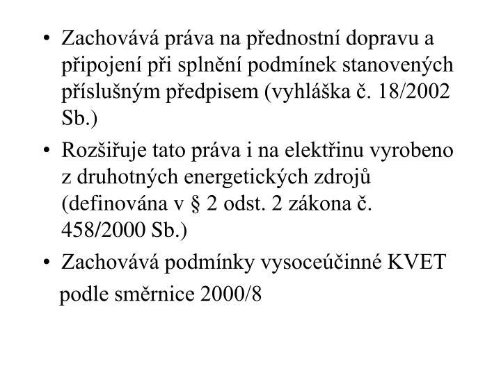Zachovává práva na přednostní dopravu a připojení při splnění podmínek stanovených příslušným předpisem (vyhláška č. 18/2002 Sb.)