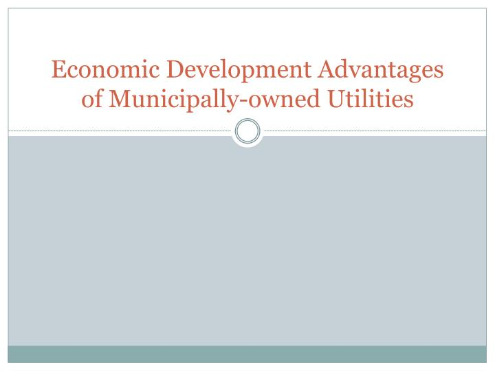 Economic development advantages of municipally owned utilities