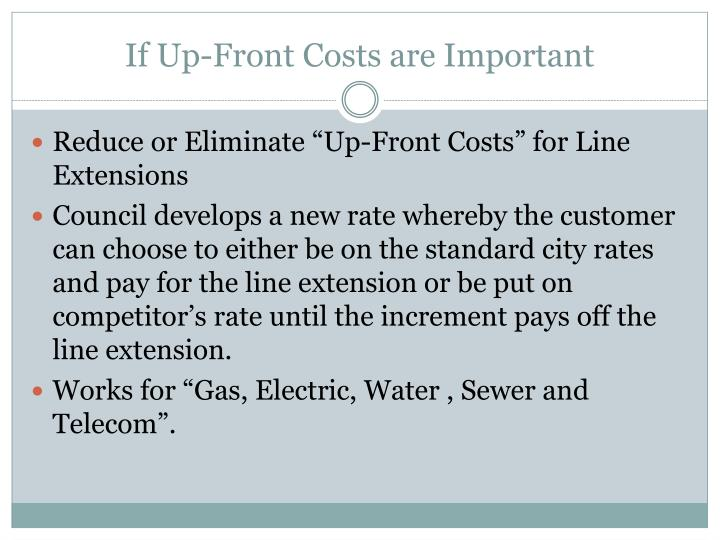 If Up-Front Costs are Important