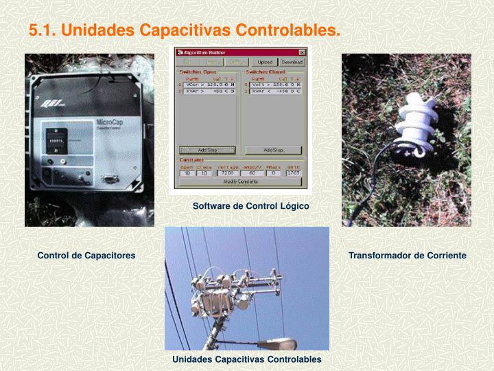5.1. Unidades Capacitivas Controlables.