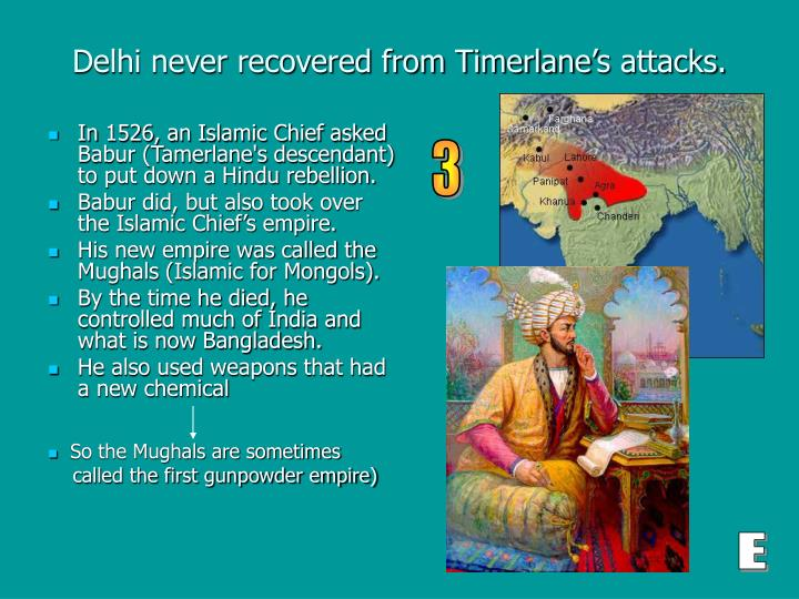 Delhi never recovered from Timerlane's attacks.