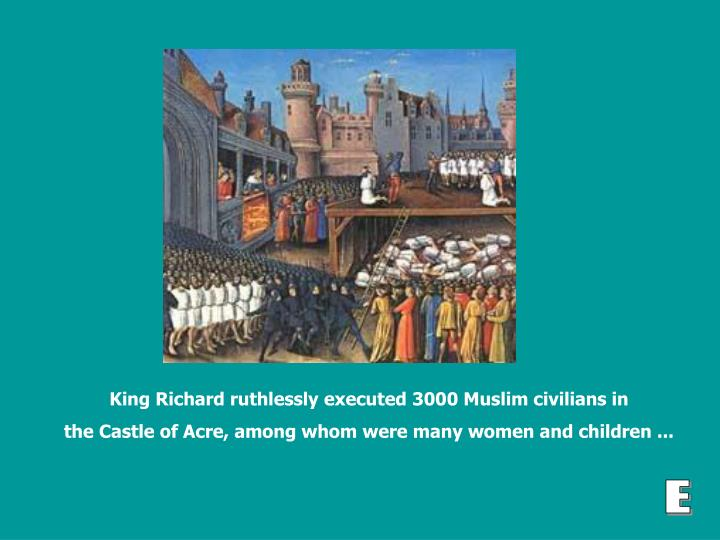 King Richard ruthlessly executed 3000 Muslim civilians in