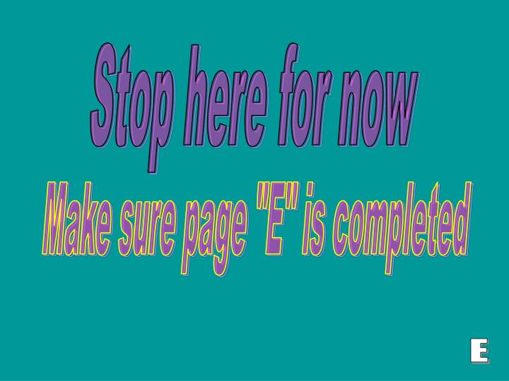 "Make sure page ""E"" is completed"
