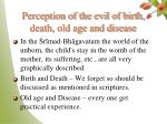 perception of the evil of birth death old age and disease